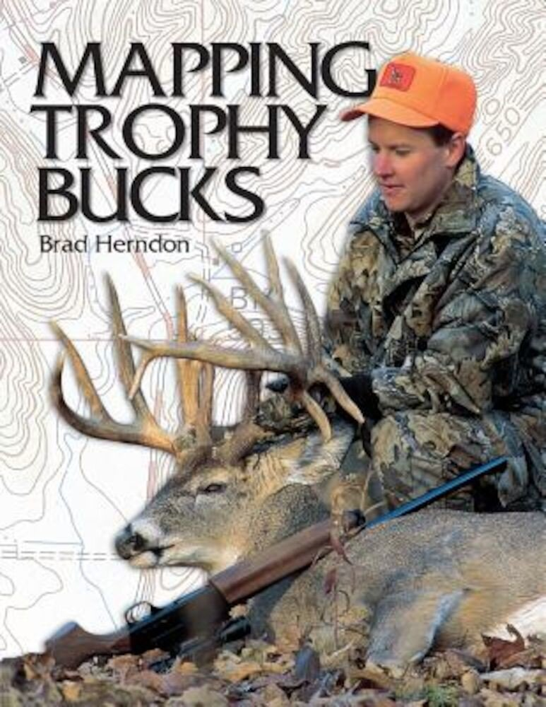 Mapping Trophy Bucks: Using Topographic Maps to Find Deer, Paperback