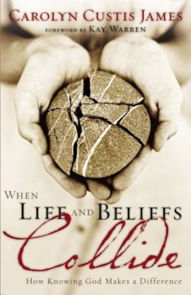 When Life and Beliefs Collide: How Knowing God Makes a Difference, Paperback