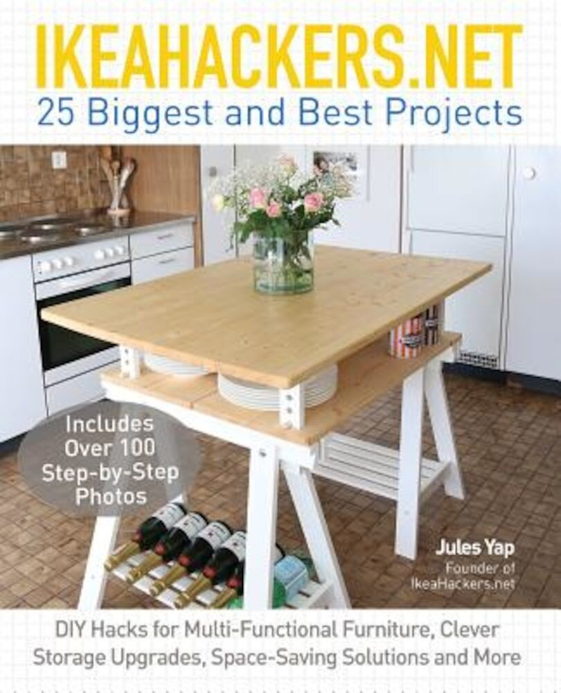 Ikeahackers.Net 25 Biggest and Best Projects: DIY Hacks for Multi-Functional Furniture, Clever Storage Upgrades, Space-Saving Solutions and More, Paperback