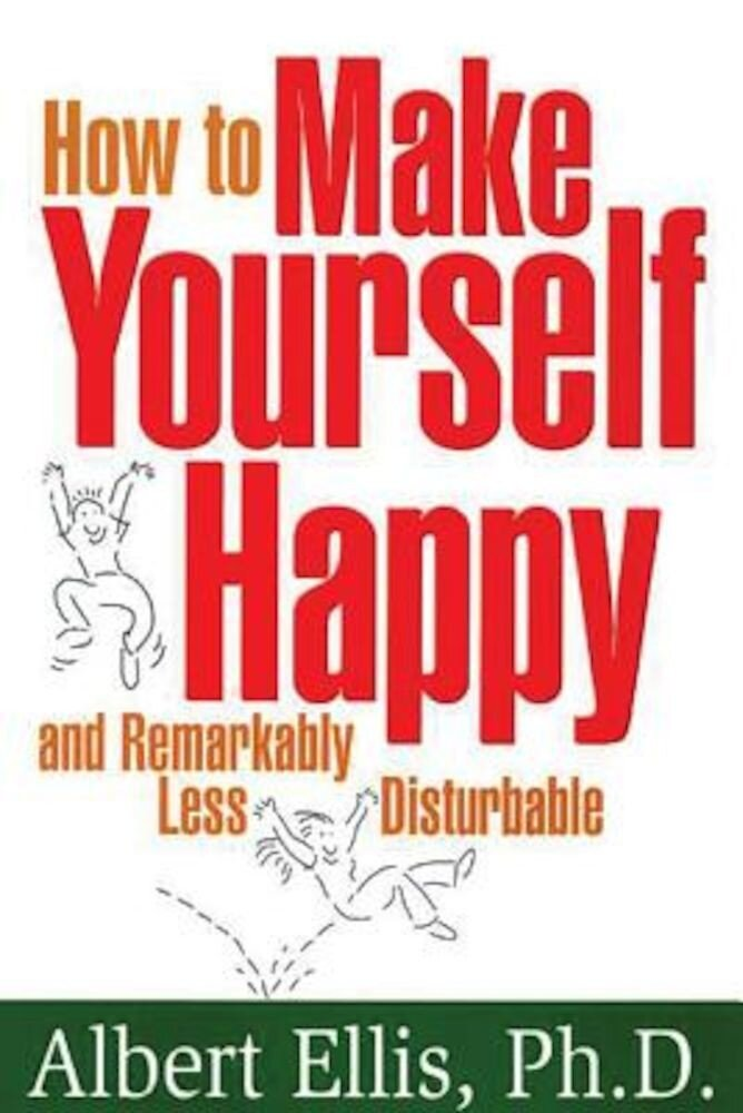 How to Make Yourself Happy and Remarkably Less Disturbable, Paperback