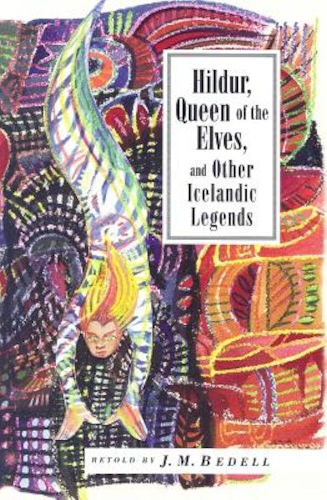 Hildur, Queen of the Elves: And Other Icelandic Legends, Paperback