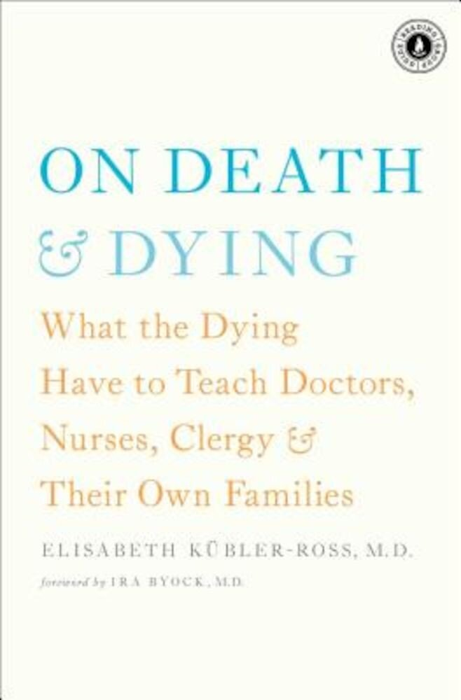 On Death & Dying: What the Dying Have to Teach Doctors, Nurses, Clergy & Their Own Families, Paperback