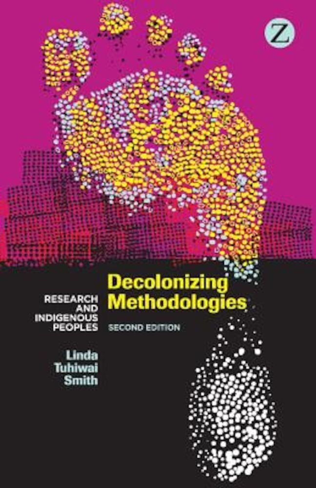 Decolonizing Methodologies: Research and Indigenous Peoples, Paperback