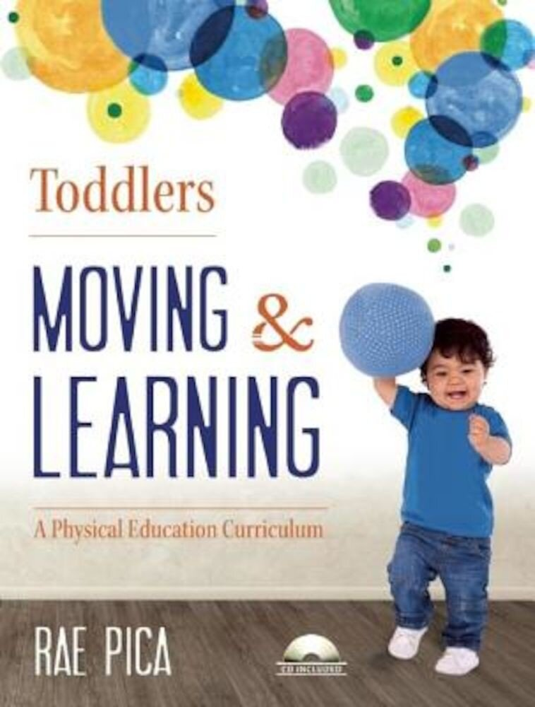 Toddlers: Moving & Learning: A Physical Education Curriculum [With CD (Audio)], Paperback