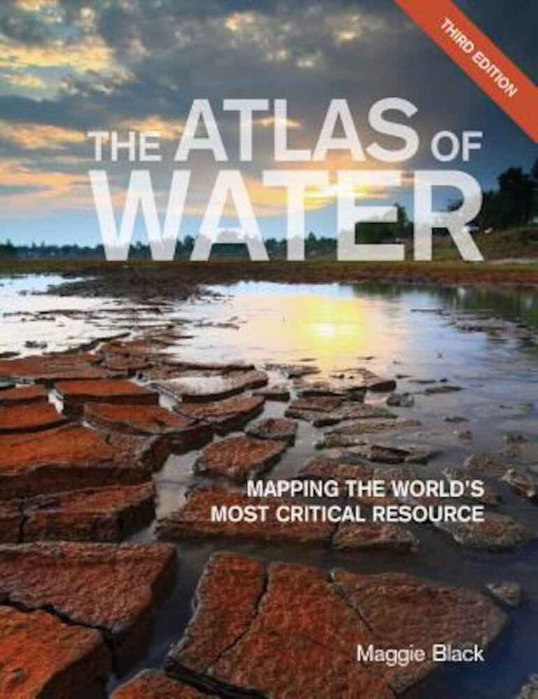 The Atlas of Water: Mapping the World's Most Critical Resource, Paperback