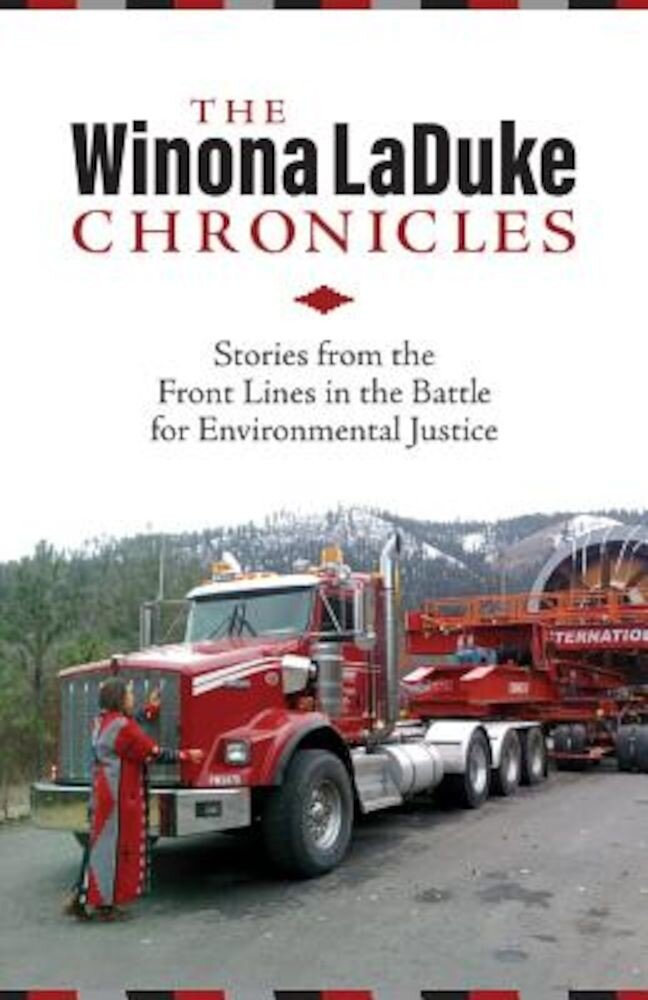 The Winona Laduke Chronicles: Stories from the Front Lines in the Battle for Environmental Justice, Paperback