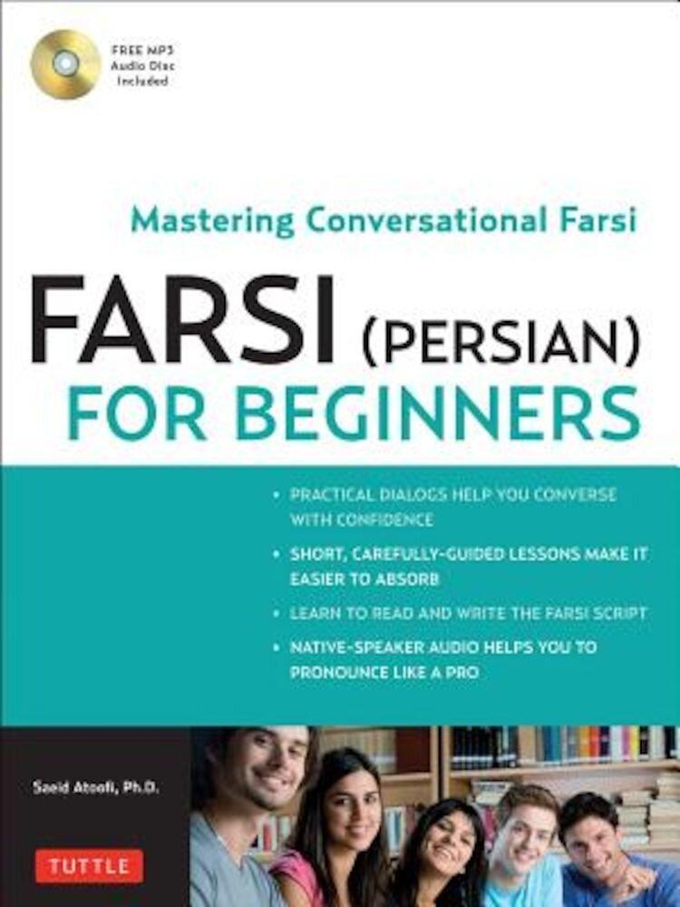 Farsi (Persian) for Beginners: Mastering Conversational Farsi, Paperback