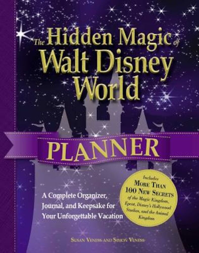 The Hidden Magic of Walt Disney World Planner: A Complete Organizer, Journal, and Keepsake for Your Unforgettable Vacation, Paperback