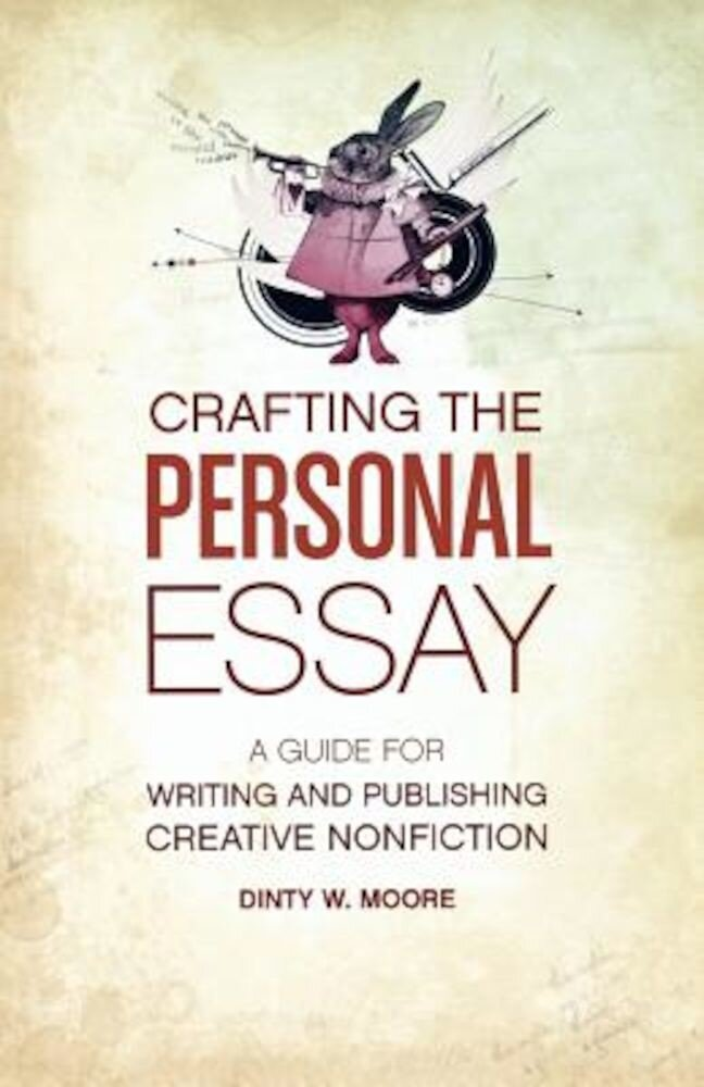Crafting the Personal Essay: A Guide for Writing and Publishing Creative Non-Fiction, Paperback