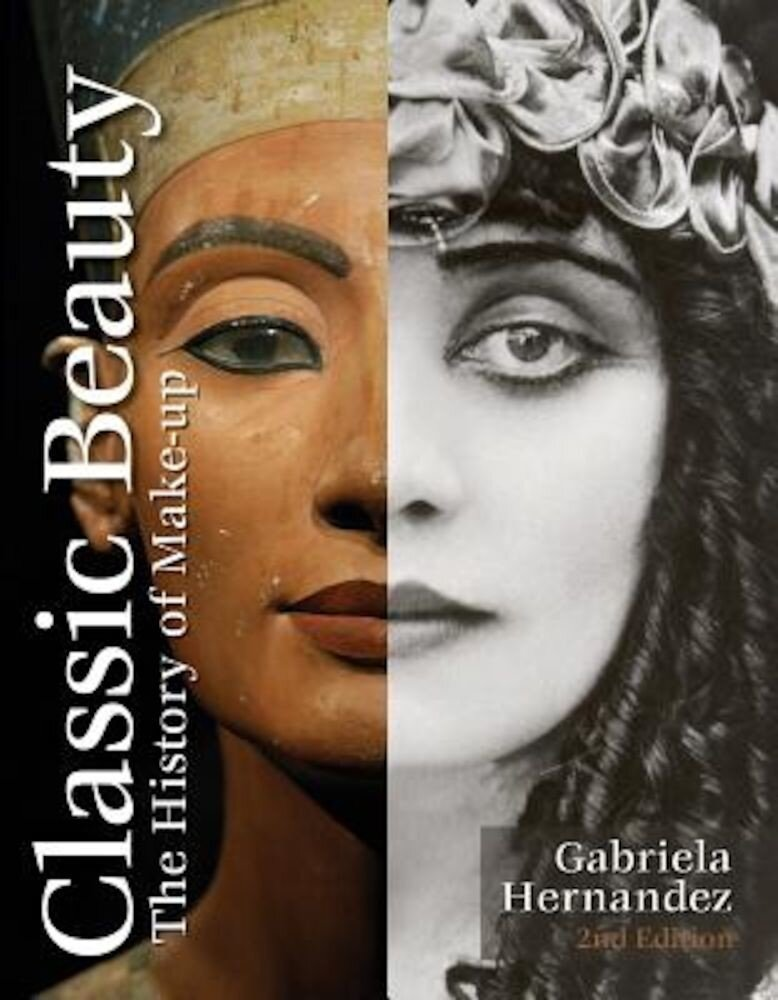 Classic Beauty: The History of Makeup, Hardcover