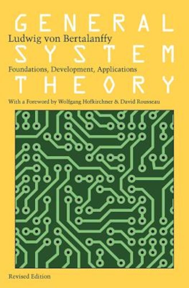 General System Theory: Foundations, Development, Applications, Paperback