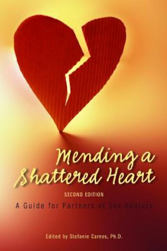 Mending a Shattered Heart: A Guide for Partners of Sex Addicts, Paperback