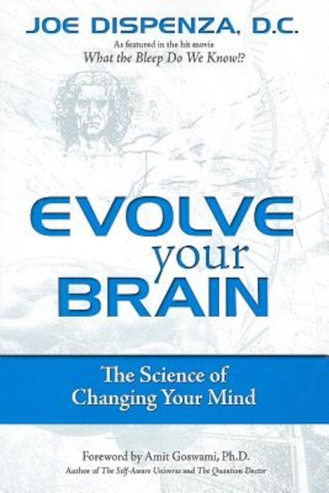 Evolve Your Brain: The Science of Changing Your Mind, Paperback