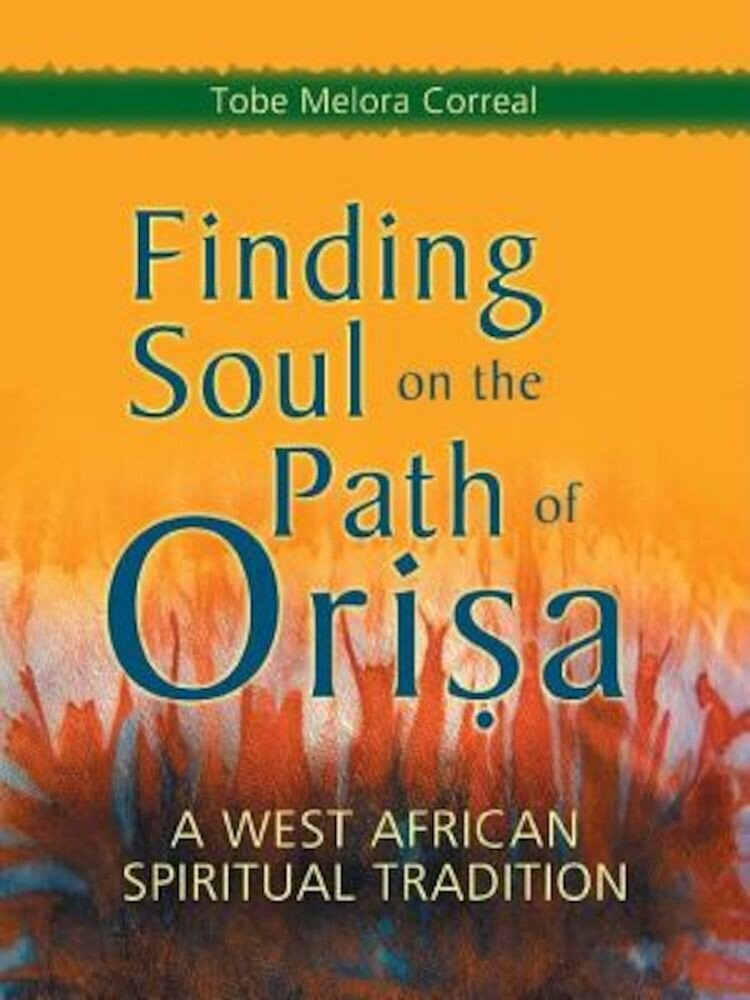 Finding Soul on the Path of Orisa: A West African Spiritual Tradition, Paperback