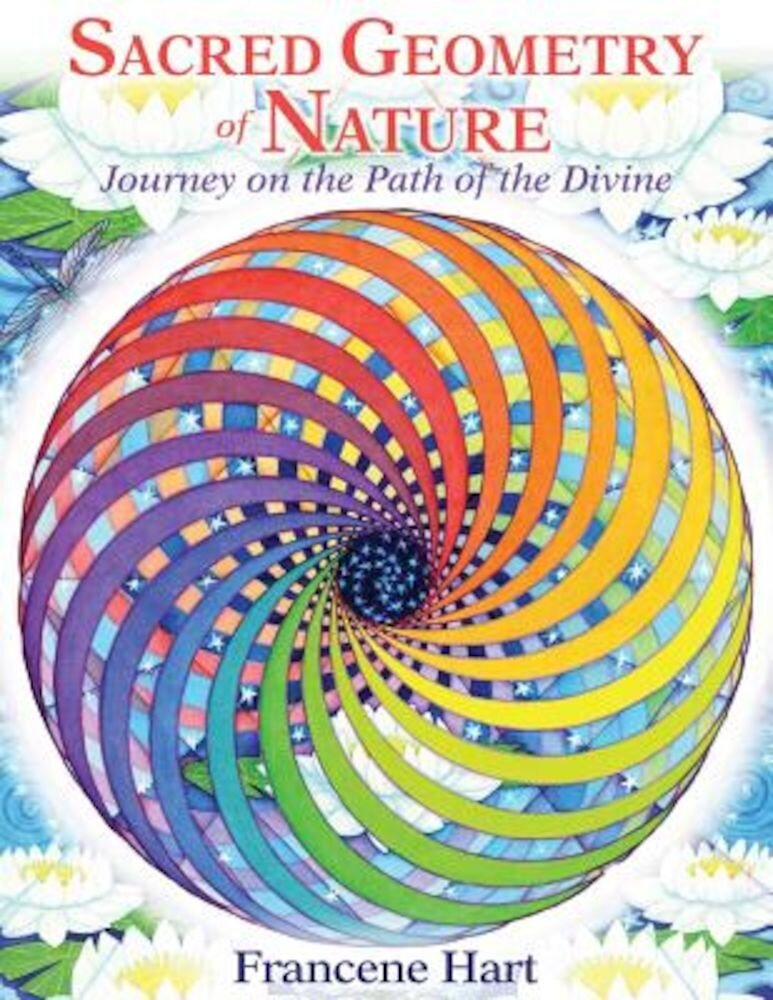 Sacred Geometry of Nature: Journey on the Path of the Divine, Hardcover