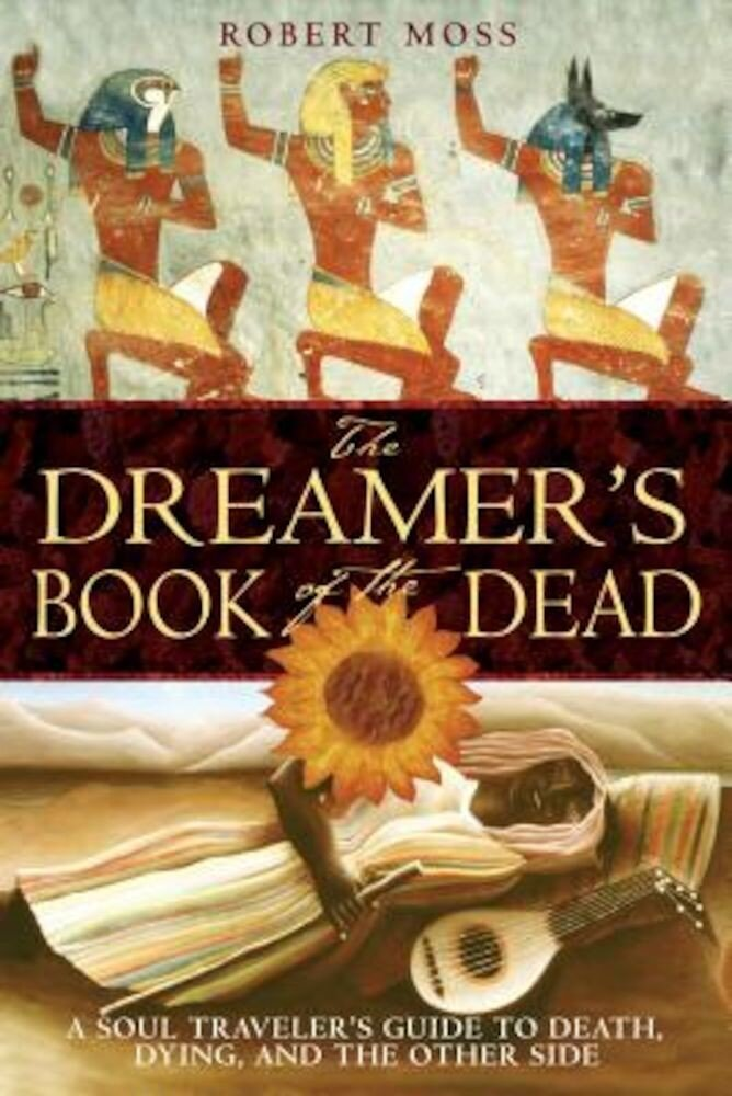 The Dreamer's Book of the Dead: A Soul Traveler's Guide to Death, Dying, and the Other Side, Paperback