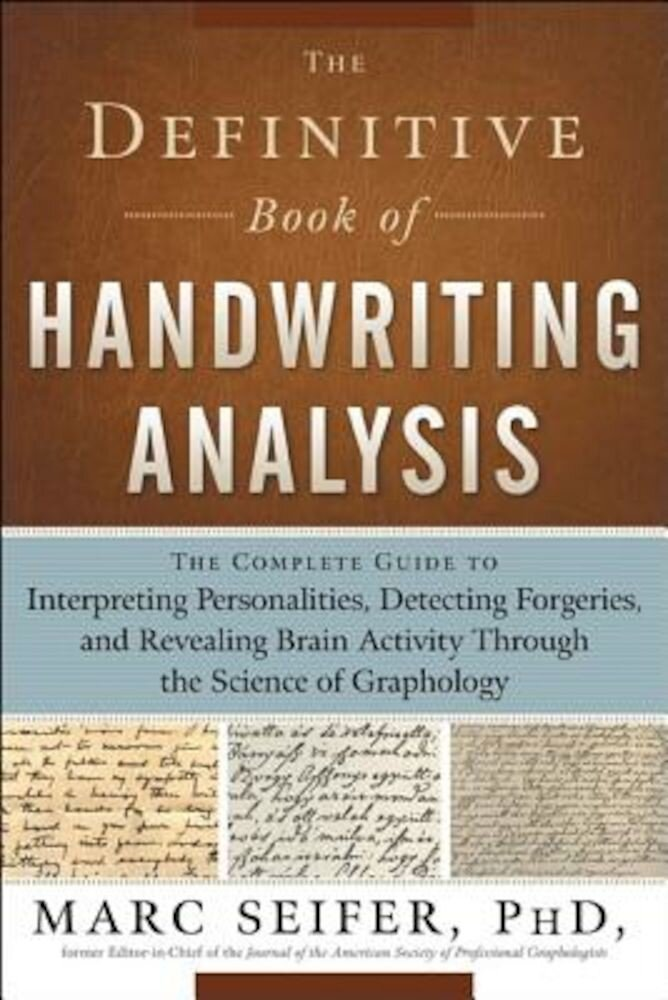 The Definitive Book of Handwriting Analysis: The Complete Guide to Interpreting Personalities, Detecting Forgeries, and Revealing Brain Activity Throu, Paperback