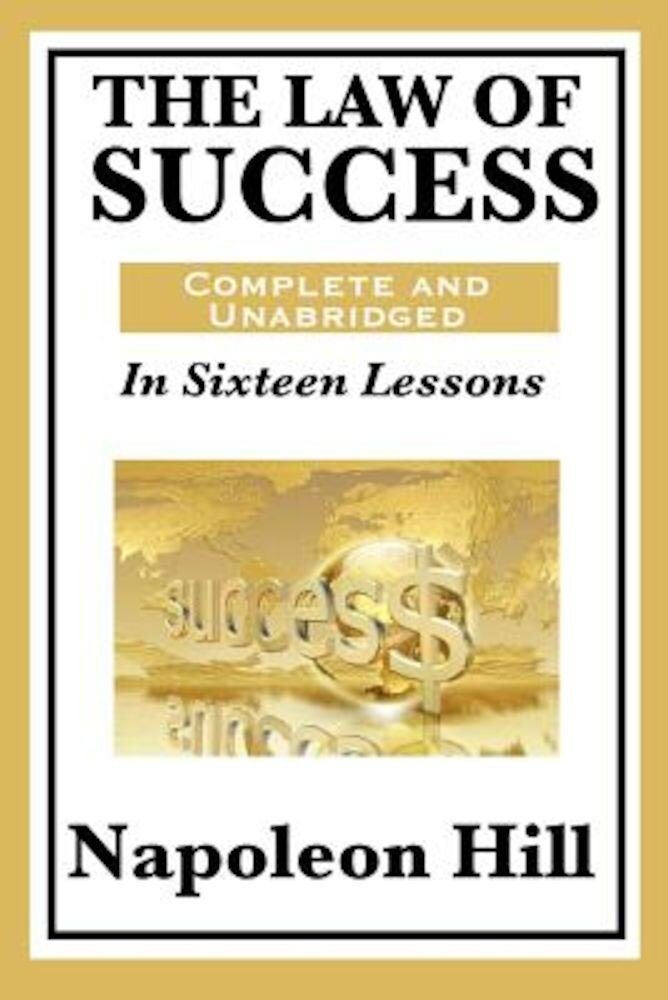 The Law of Success: In Sixteen Lessons: Complete and Unabridged, Paperback