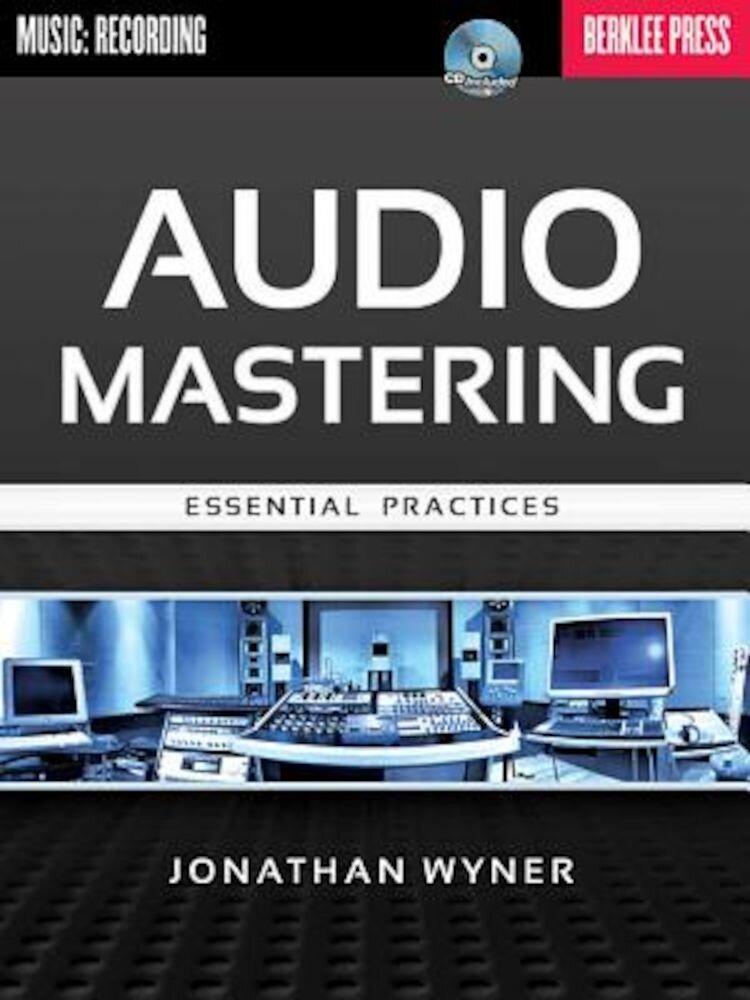 Audio Mastering: Essential Practices [With CD (Audio)], Paperback