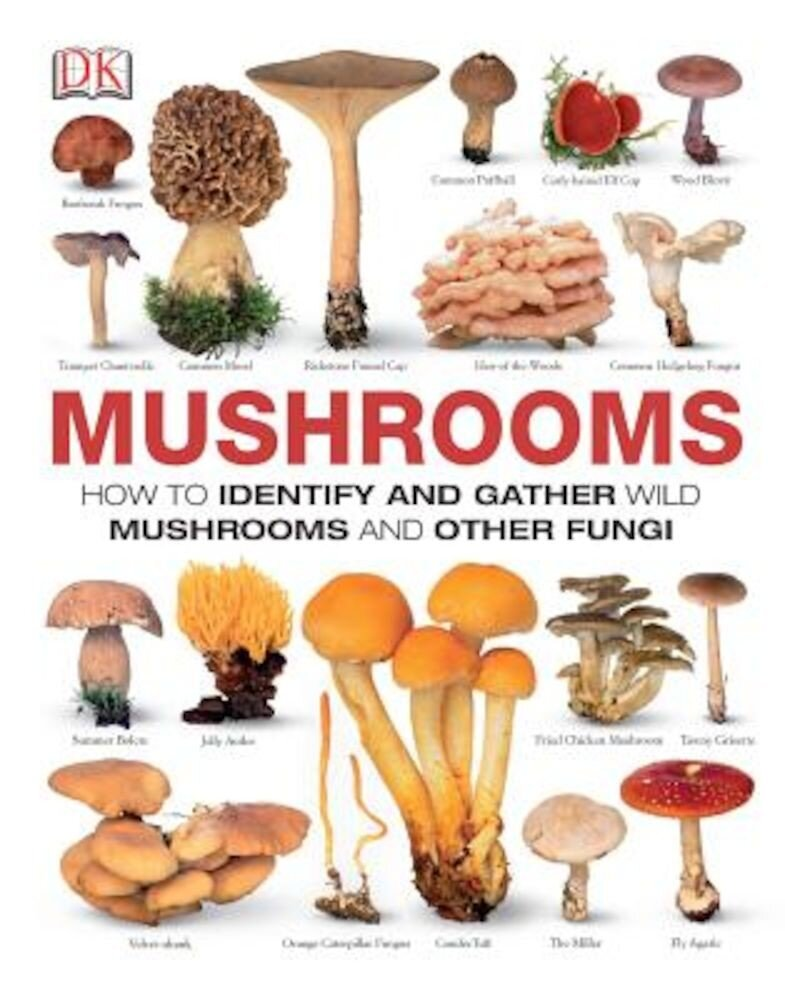Mushrooms: How to Identify and Gather Wild Mushrooms and Other Fungi, Hardcover