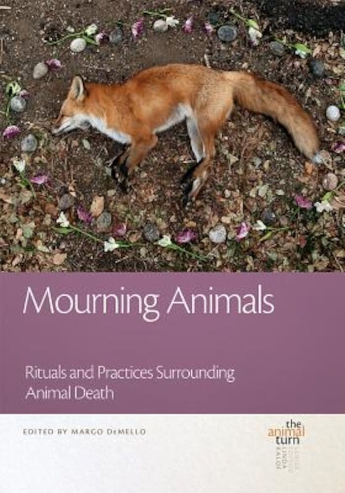 Mourning Animals: Rituals and Practices Surrounding Animal Death, Hardcover