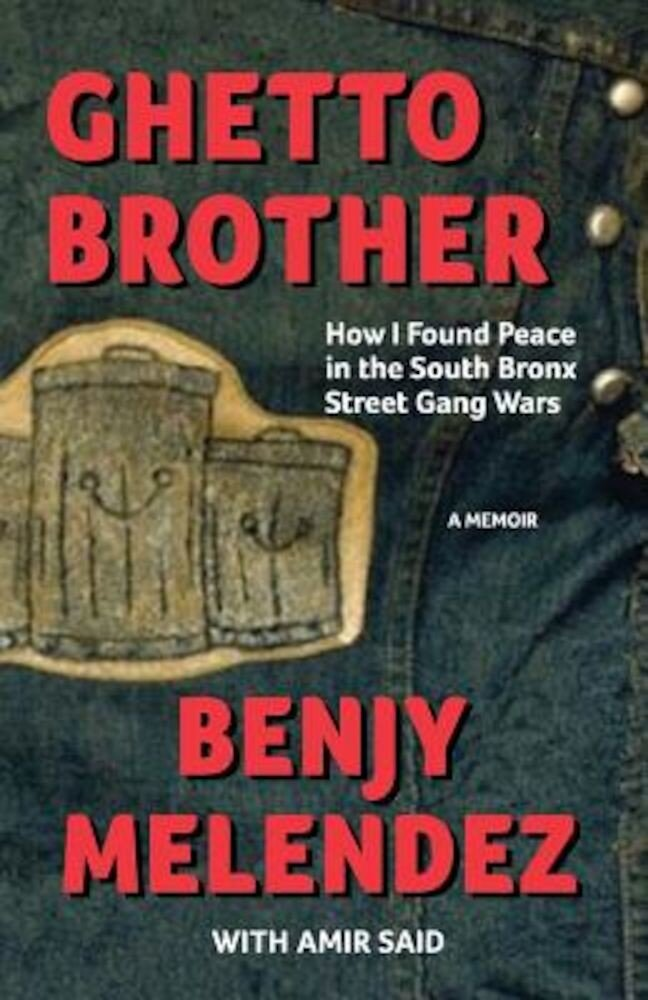 Ghetto Brother: How I Found Peace in the South Bronx Street Gang Wars, Paperback