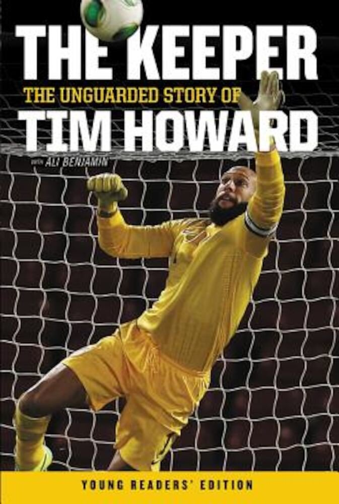 The Keeper: The Unguarded Story of Tim Howard Young Readers' Edition, Paperback