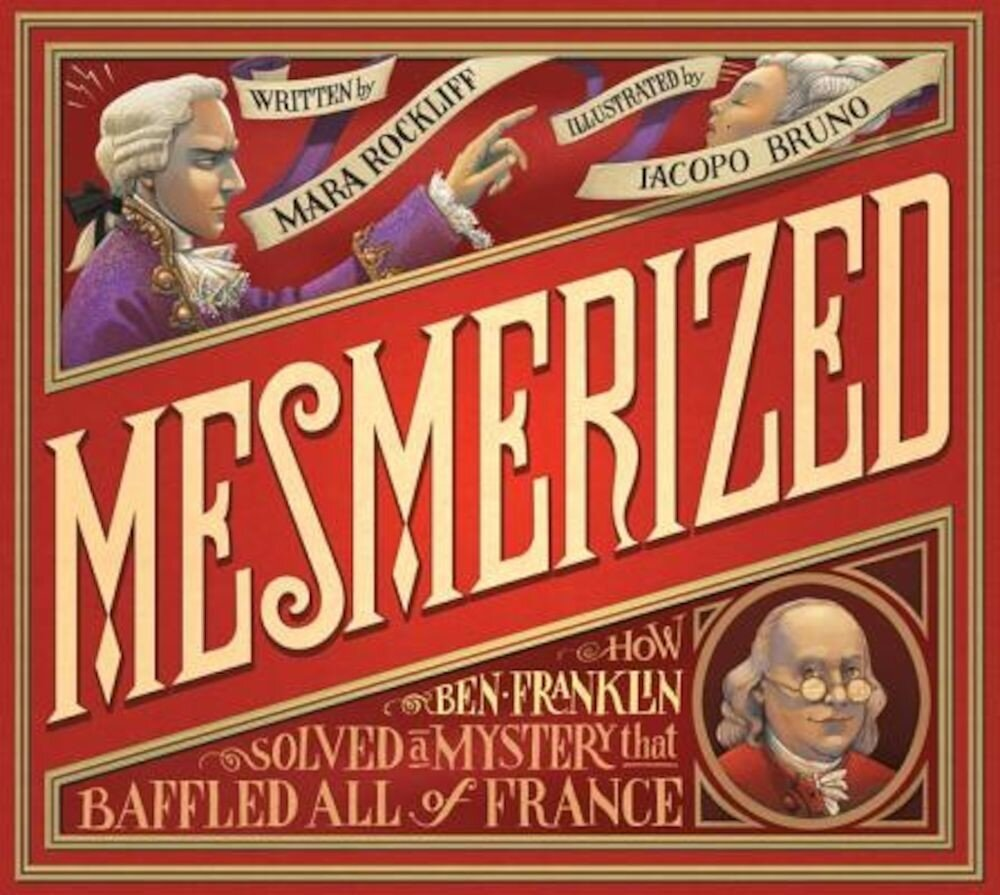 Mesmerized: How Ben Franklin Solved a Mystery That Baffled All of France, Hardcover