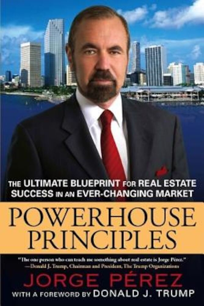 Powerhouse Principles: The Ultimate Blueprint for Real Estate Success in an Ever-Changing Market, Paperback