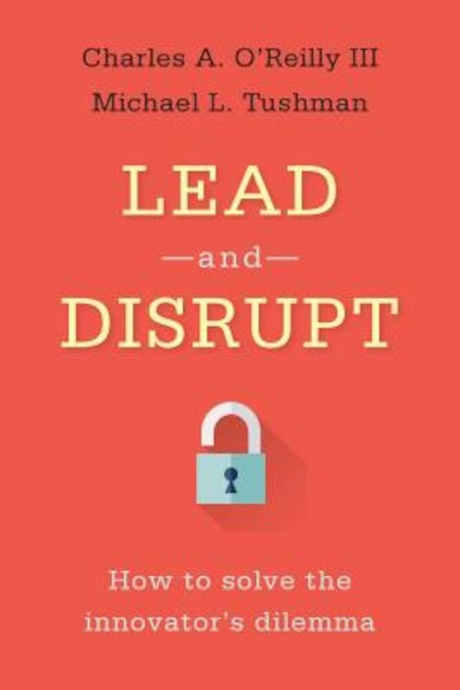 Lead and Disrupt: How to Solve the Innovator's Dilemma, Hardcover