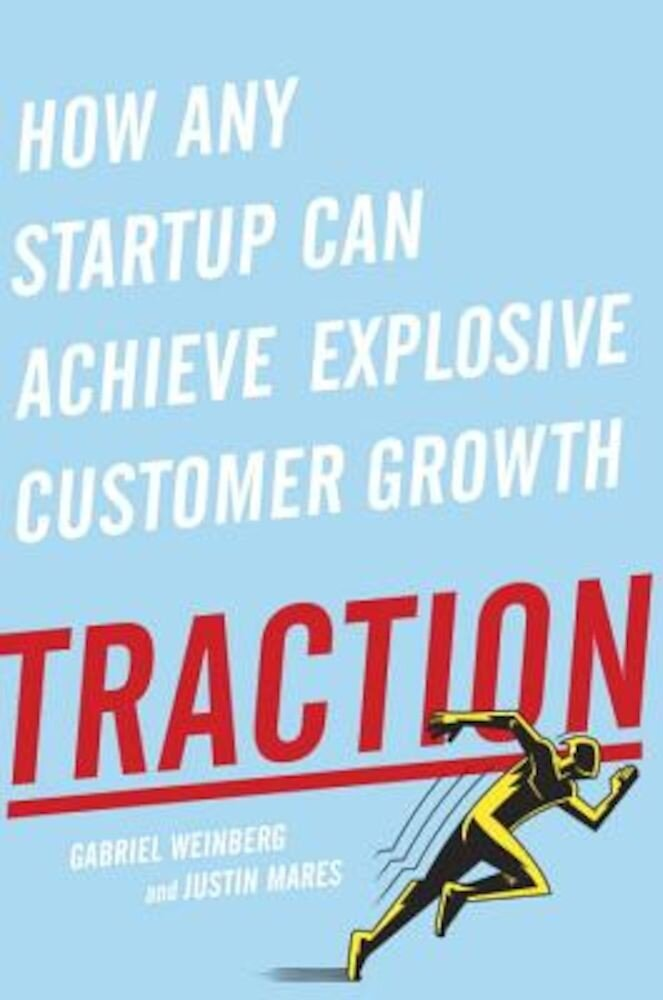 Traction: How Any Startup Can Achieve Explosive Customer Growth, Hardcover