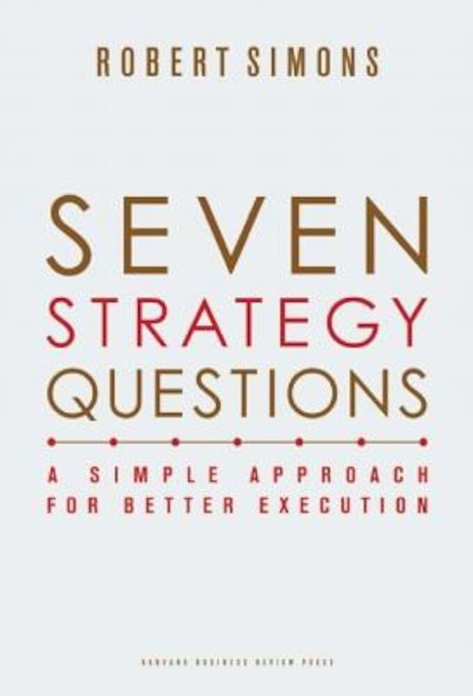 Seven Strategy Questions: A Simple Approach for Better Execution, Hardcover