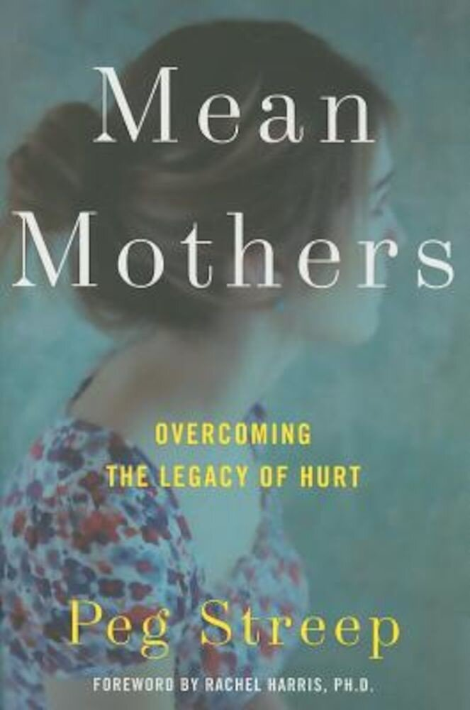 Mean Mothers: Overcoming the Legacy of Hurt, Hardcover