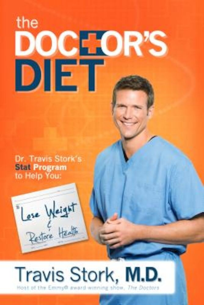 The Doctor's Diet: Dr. Travis Stork's STAT Program to Help You Lose Weight, Restore Optimal Health, Prevent Disease, and Add Years to You, Hardcover