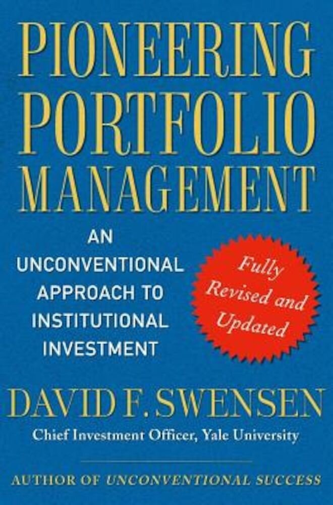 Pioneering Portfolio Management: An Unconventional Approach to Institutional Investment, Hardcover