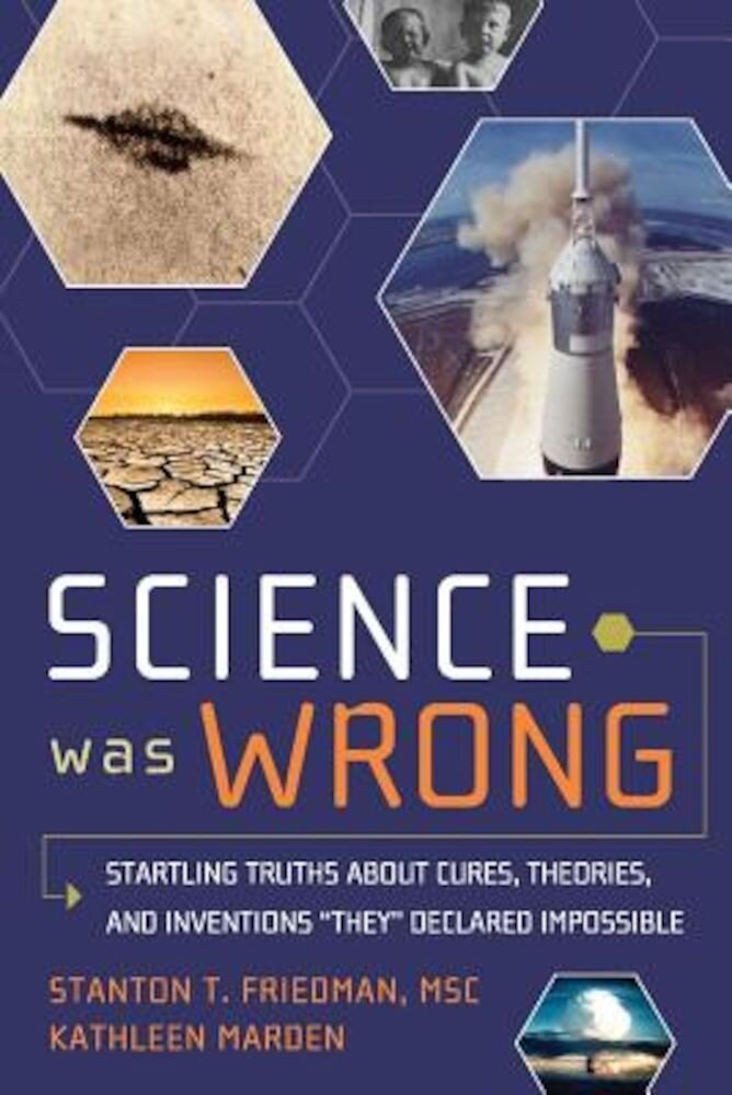 Science Was Wrong: Startling Truths about Cures, Theories, and Inventions ``They`` Declared Impossible, Paperback