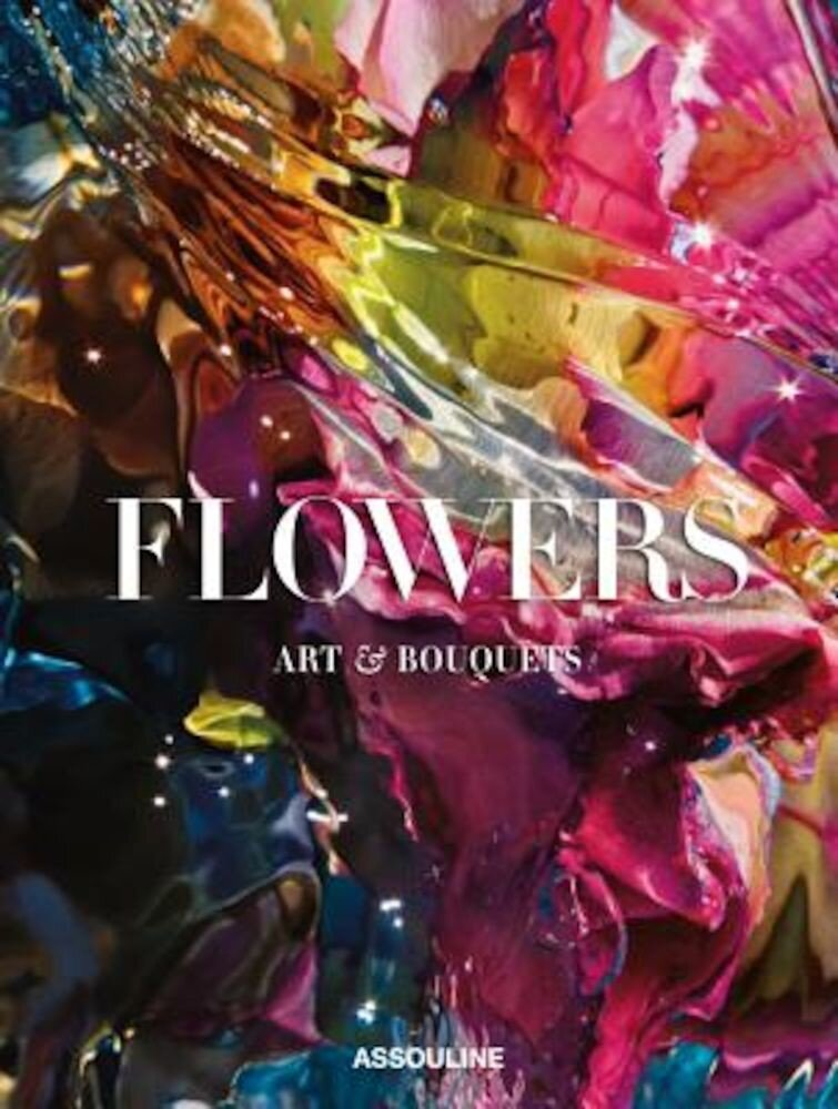 The Flowers Art and Bouquets, Hardcover