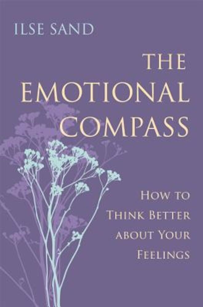 The Emotional Compass: How to Think Better about Your Feelings, Paperback