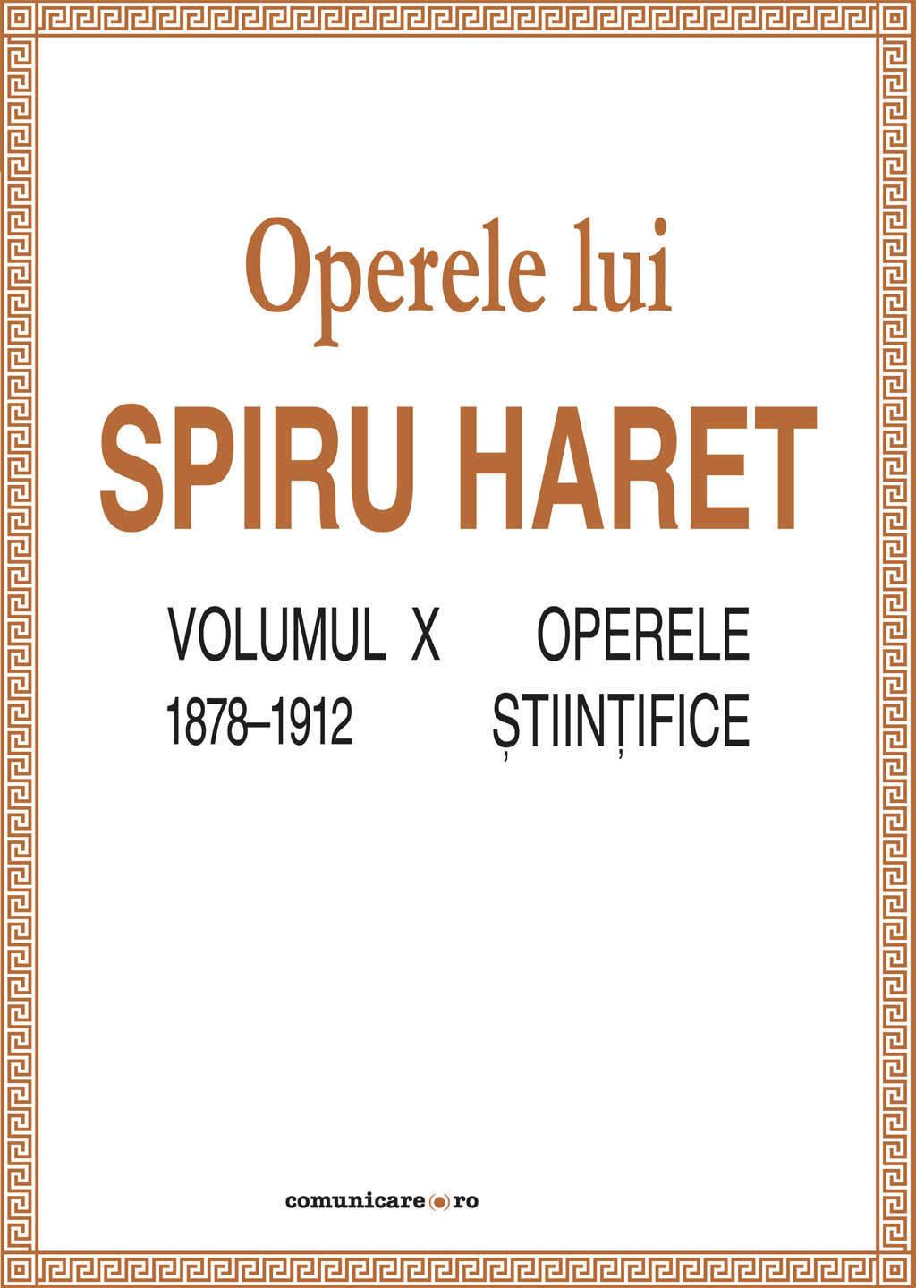 Operele lui Spiru Haret. Volumul X - Operele stiintifice, 1878-1912 (eBook)