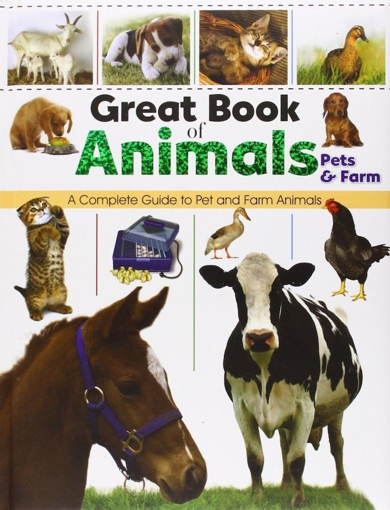 Great Books Of Animals : Pets & Farm : A Complete Guide To Pet And Farm Animals