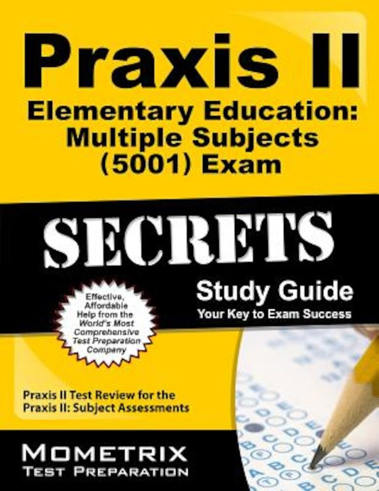 Praxis II Elementary Education: Multiple Subjects (5001) Exam Secrets: Praxis II Test Review for the Praxis II: Subject Assessments, Paperback