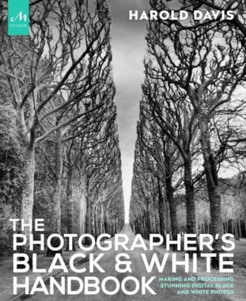 The Photographer's Black and White Handbook: Making and Processing Stunning Digital Black and White Photos, Paperback