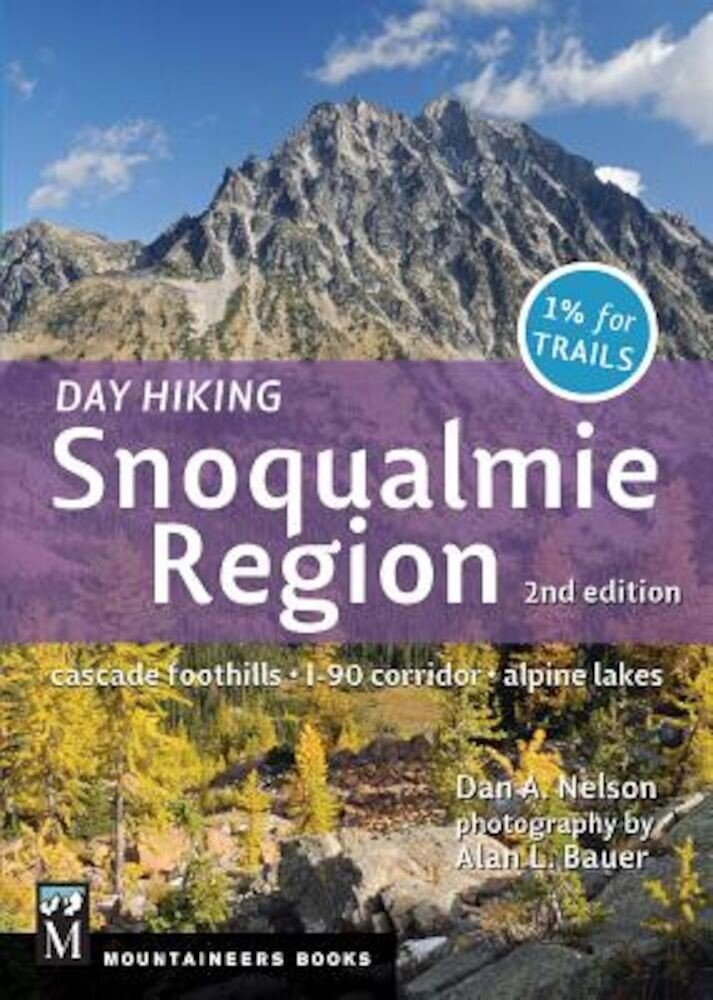 Day Hiking Snoqualmie Region: Cascade Foothills I90 Corridor Alpine Lakes, Paperback
