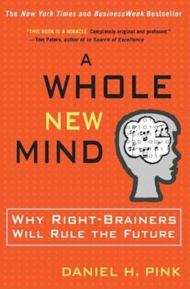 A Whole New Mind: Why Right-Brainers Will Rule the Future, Hardcover