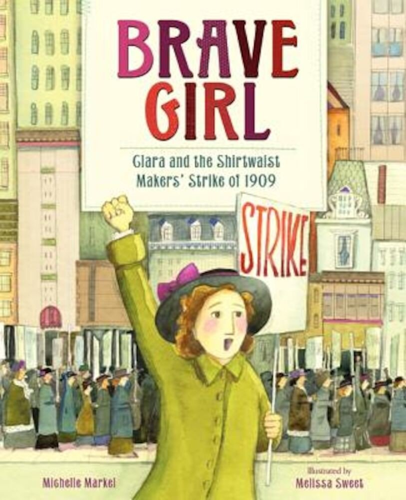 Brave Girl: Clara and the Shirtwaist Makers' Strike of 1909, Hardcover