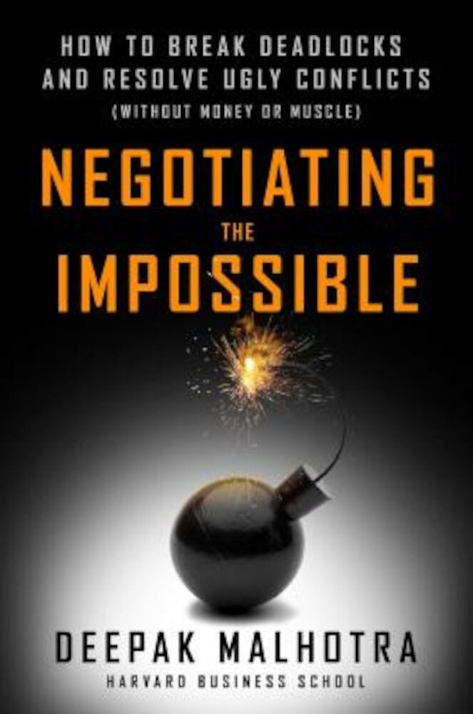 Negotiating the Impossible: How to Break Deadlocks and Resolve Ugly Conflicts (Without Money or Muscle), Hardcover