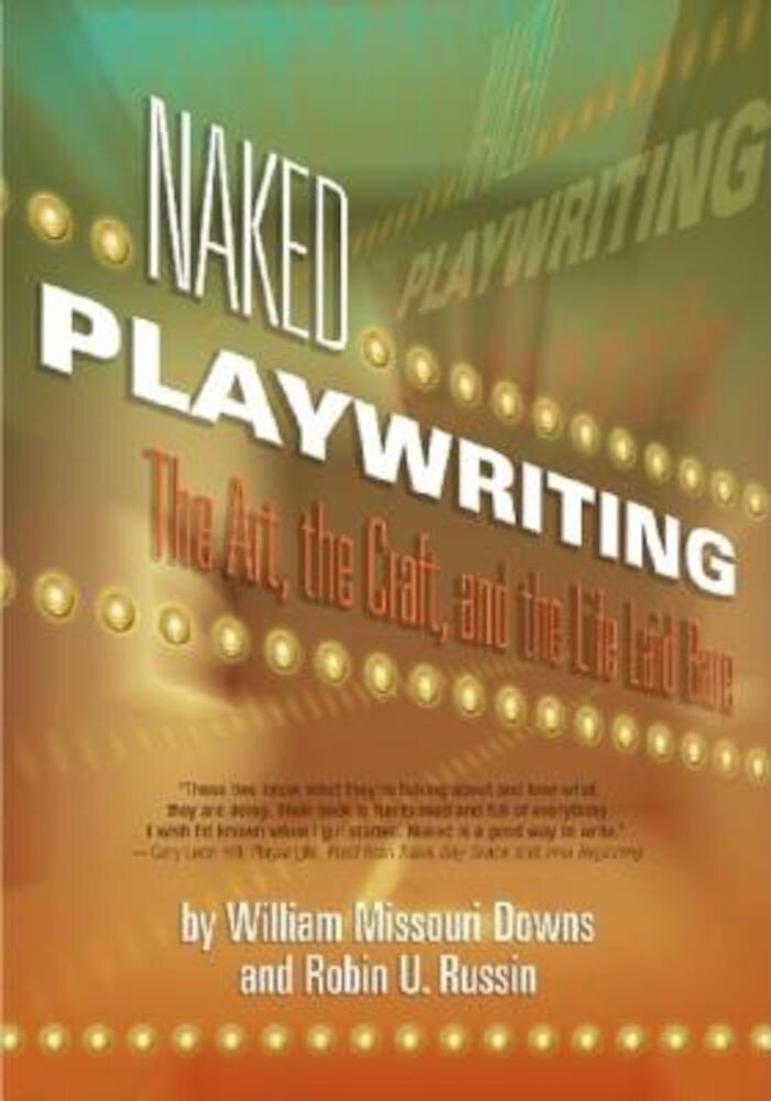 Naked Playwriting: The Art, the Craft, and the Life Laid Bare, Paperback