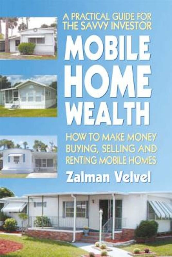 Mobile Home Wealth: How to Make Money Buying, Selling and Renting Mobile Homes, Paperback