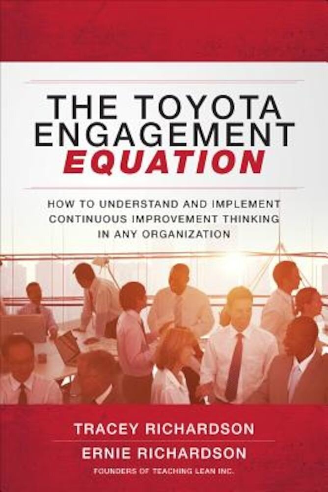 The Toyota Engagement Equation: How to Understand and Implement Continuous Improvement Thinking in Any Organization, Hardcover