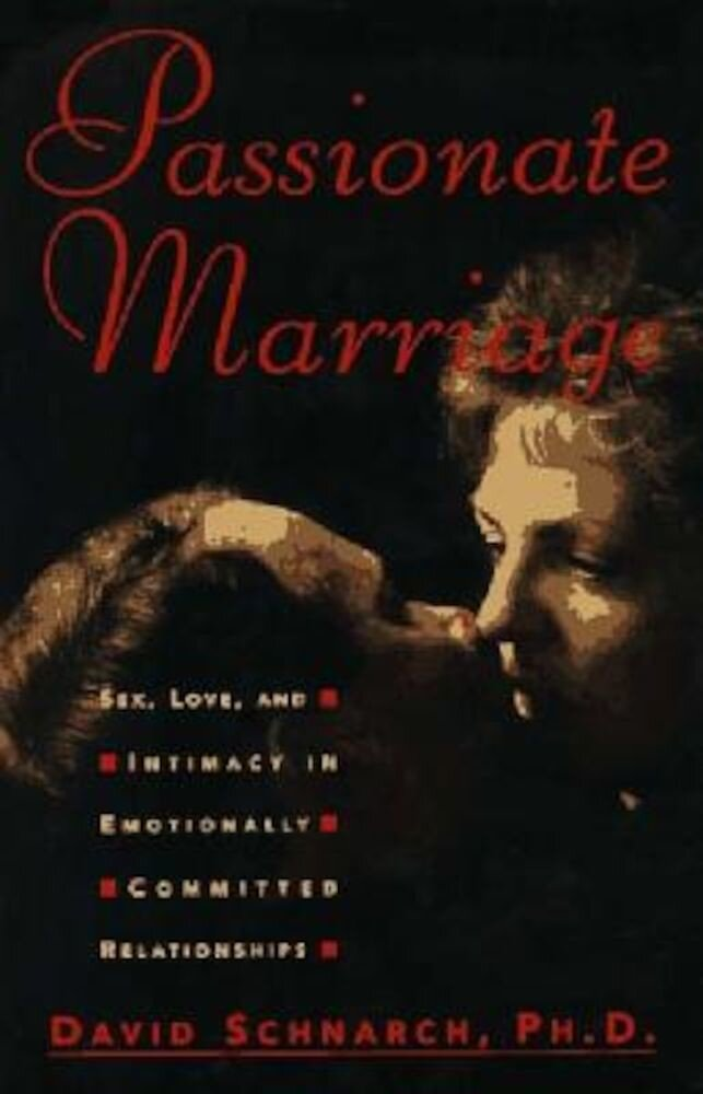 Passionate Marriage: Sex, Love, and Intimacy in Emotionally Committed Relationships, Hardcover